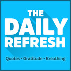 317: The Daily Refresh | Quotes - Gratitude - Guided Breathing