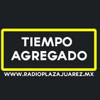 TIEMPO AGREGADO - RADIO PLAZA JUÁREZ.