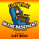 Clay time in the basement episode 071