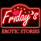 Friday's | Hot Passionate Sex Stories to Heat Up Y