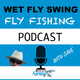 WFS 134 - Swinging Wet Flies for Trout with Steven Bird - The Soft Hackle Journal, Trout Spey, Steelhead, Upper Colum...