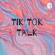 Tik Tok Talk