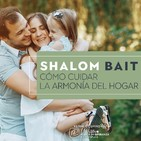 Shalom Bait  - Cómo cuidar la armonía del hogar