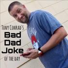 Tony conrad's bad dad joke of the day for 7/22/19