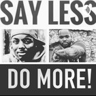 """Say less Do More Episode 8: """"What the Ladies Want to Know"""""""