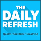 513: The Daily Refresh | Quotes - Gratitude - Guided Breathing