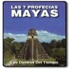 Los Dueños del Tiempo: Las 7 profecías mayas