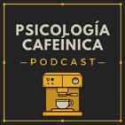 PSICOLOGÍA CAFEÍNICA