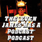 """The """"Even James Has A Podcast"""" Podcast"""
