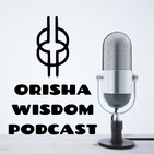 The Orisha Wisdom Podcast