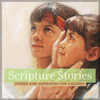Scripture Stories—Stories and Inspiration for Chil
