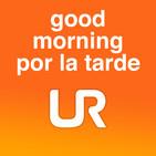 GOOD MORNING POR LA TARDE