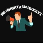 Me Importa Un Podcast Capitulo 1
