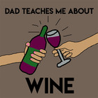 Dad Teaches Me About Wine