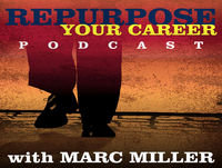 Marc Miller Pulls Back the Curtain about Writing the Third Edition of Repurpose Your Career #145