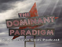 207: Treasure of the Sun – The Dominant Paradigm: An American Gods Podcast