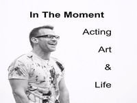 In The Moment: Acting, Art and Life