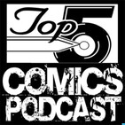 Top 5 Comics Podcast - Episode 129 - Basketful Of Heads