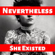 Episode 0 - What is Nevertheless She Existed??