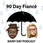 [Updated] Before the 90 Days - S3 E10 - Treat Me Right - Rainy Day Podcast #32