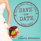 Save The Date Wedding Podcast: Wedding Planning &