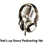 The What's Up News Podcasting Network