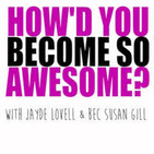 How'd You Become So Awesome