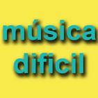 MÚSICA DIFICIL