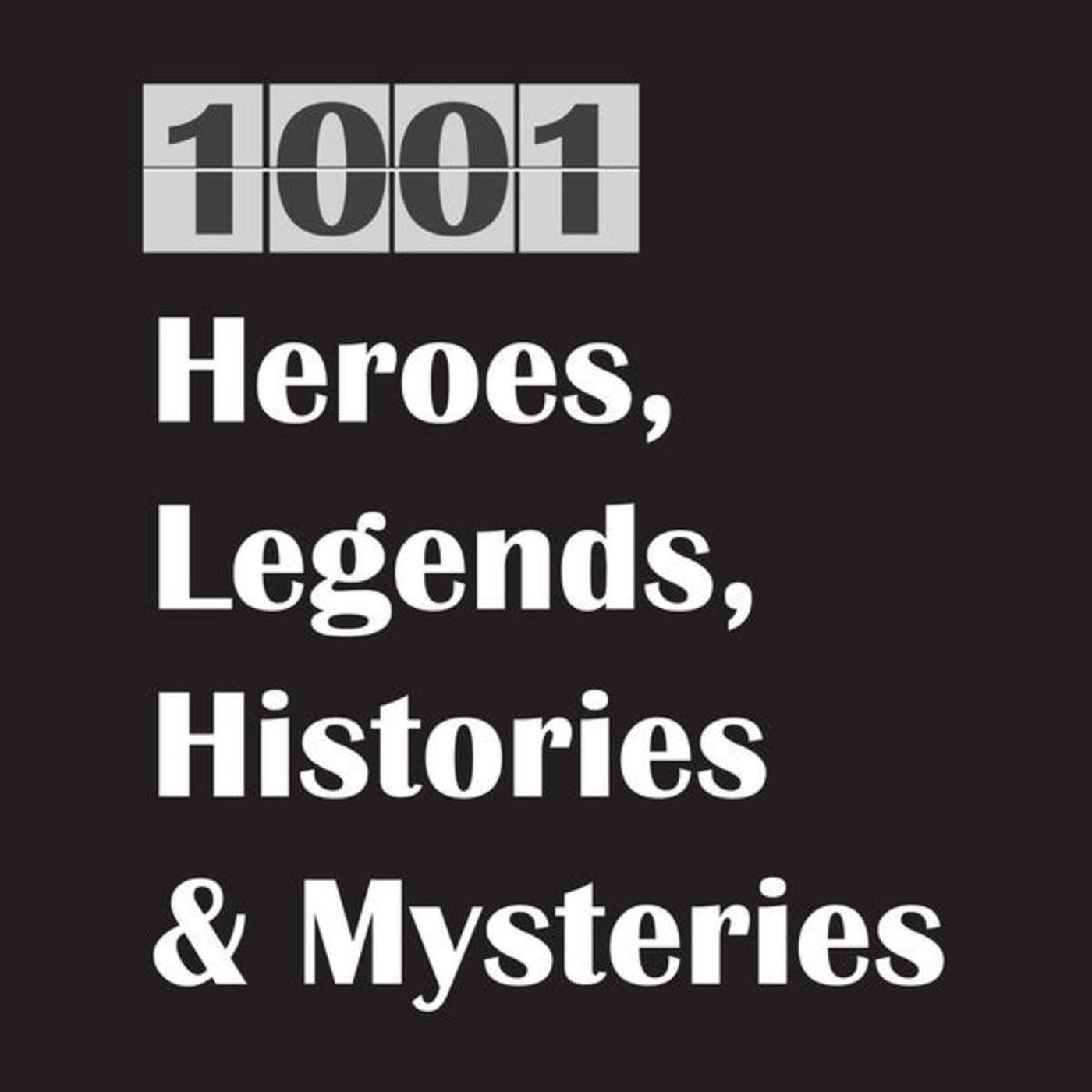1001 Heroes, Legends, Histories & Mysteries