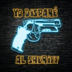 Yo Disparé al Sheriff - Podcast de Cine