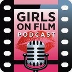 The Summer Binge! Girls on Film Podcast