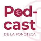 Podcast de la Fonoteca Nacional