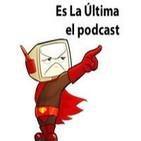 Podcast Es La Ultima el PODCAST