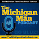 The Michigan Man Podcast - Episode 507 - John Borton from The Wolverine Magazine is my guest