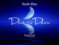 Heath Allan Presents Dusk Til Dawn In Search Of Sunlight Episode 17 (Oct 16 2014)