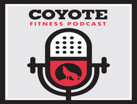 Coyote Fitness Podcast - Episode 28
