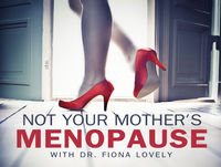 Not Your Mother's Menopause with Dr. Fiona Lovely
