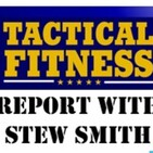 The Tactical Fitness Report with Stew Smith #4