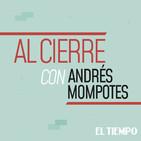 Al Cierre con Andrés Mompotes