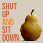 Shut Up & Sit Down: The Podcast!