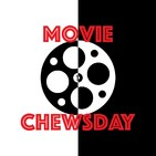 Movie CHewsday Ep CXXXIX: What I Miss