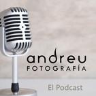 El Podcast de Andreu Fotografía