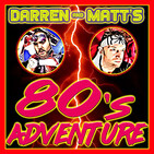 Darren and Matt's 80s Adventure