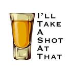I'll Take A Shot At That