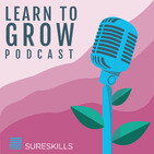 Welcome to the SureSkills Learn to Grow Podcast
