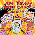 Aw Yeah Podcast With Art & Franco