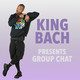 King Bach Presents: Group Chat (Episode 9)