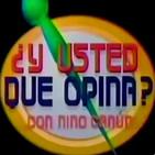 Y USTED... ¿QUÉ OPINA? con Nino Canún
