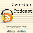 Episode 27: Overdue Podcast by Madison College Libraries & Student Achievement Centers