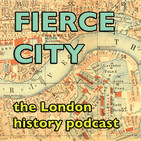 Fierce City: A London History Podcast